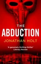 The Abduction - A conspiracy thriller set in Venice from the author of The Girl Before ebook by Jonathan Holt