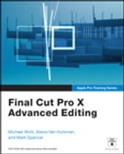 Apple Pro Training Series - Final Cut Pro X Advanced Editing ebook by Michael Wohl,Alexis Van Hurkman,Mark Spencer
