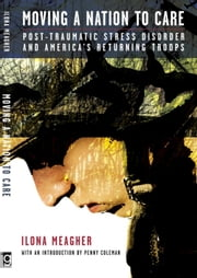 Moving A Nation to Care - Post-Traumatic Stress Disorder and America's Returning Troops ebook by Ilona Meagher,Robert Roerich
