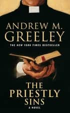 The Priestly Sins - A Novel ebook by Andrew M. Greeley