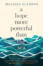 A Hope More Powerful than the Sea ebook by Melissa Fleming
