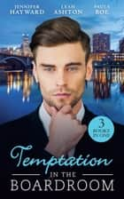 Temptation In The Boardroom: Tempted by Her Billionaire Boss / Beware of the Boss / Promoted to Wife? (Mills & Boon M&B) ebook by Jennifer Hayward, Leah Ashton, Paula Roe