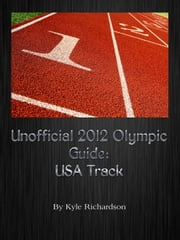 Unofficial 2012 Olympic Guides: USA Track ebook by Kyle Richardson