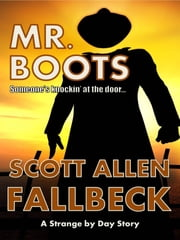Strange by Day: Mr. Boots (A Short Story) ebook by Scott Allen Fallbeck