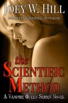 The Scientific Method - A Vampire Queen Series Novel ebook by Joey W. Hill