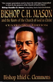 Bishop C. H. Mason and the Roots of the Church of God in Christ ebook by Ithiel C. Clemmons