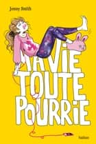 Ma vie toute pourrie ebook by Jenny Smith, Anne Delcourt