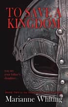 To Save a Kingdom ebook by The Shieldmaiden Trilogy