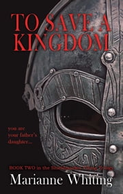 To Save a Kingdom - The Shieldmaiden Trilogy ebook by Marianne Whiting