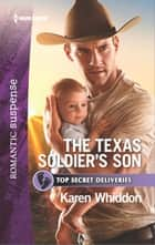 The Texas Soldier's Son - A Military Romantic Suspense Novel ebook by Karen Whiddon
