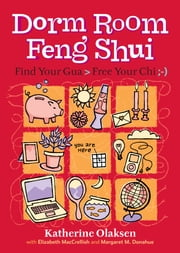 Dorm Room Feng Shui - Find Your Gua, Free Your Chi ebook by Margaret M. Donahue,Elizabeth MacCrellish,Katherine Olaksen