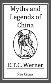 Myths and Legends of China ebook by E.T.C. Werner