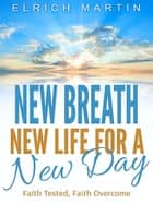 New Breath, New Life for a New Day ebook by Elrich Martin