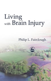 Living with Brain Injury ebook by Philip Fairclough