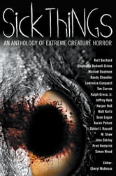 Sick Things: An Anthology of Extreme Creature Horror ebook by John Shirley,Randy Chandler,Simon Wood