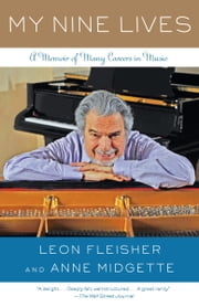 My Nine Lives - A Memoir of Many Careers in Music ebook by Leon Fleisher,Anne Midgette