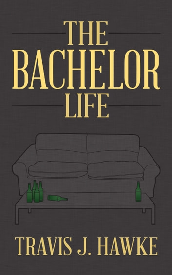The Bachelor Life ebook by Travis J. Hawke