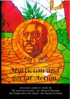 Mysticism and Social Action - Lawrence Lecture and Discussions with Dr Howard Thurman ebook by Richard Boeke, Luther Smith, Jr.