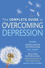 The Complete Guide to Overcoming Depression ebook by Paul Gilbert