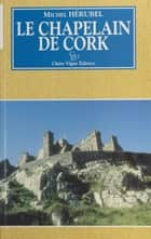 Le chapelain de Cork : roman fantastique ebook by Michel Hérubel