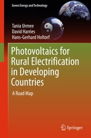 Photovoltaics for Rural Electrification in Developing Countries - A Road Map ebook by Tania Urmee,David Harries,Hans-Gerhard Holtorf
