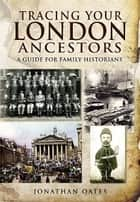 Tracing Your London Ancestors ebook by Jonathan Oates