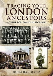 Tracing Your London Ancestors - A Guide for Family Historians ebook by Jonathan Oates