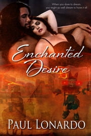 Enchanted Desire ebook by Paul Lonardo