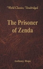 The Prisoner of Zenda (World Classics, Unabridged) ebook by Anthony Hope