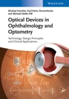 Optical Devices in Ophthalmology and Optometry - Technology, Design Principles and Clinical Applications ebook by Michael Kaschke, Karl-Heinz Donnerhacke, Michael Stefan Rill
