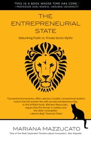 The Entrepreneurial State - Debunking Public vs. Private Myths in Risk and Innovation ebook by Mariana Mazzucato