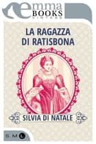 La ragazza di Ratisbona ebook by Silvia Di Natale
