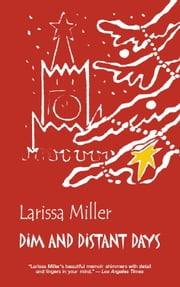 Dim and Distant Days - Memoirs ebook by Larisa Miller,Kate Cook,Nathaly Roy
