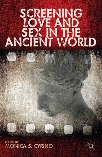 Screening Love and Sex in the Ancient World ebook by Monica S. Cyrino