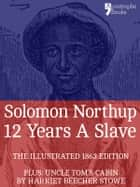 12 Years A Slave: True story of an African-American who was kidnapped in New York and sold into slavery - with bonus material: Uncle Tom's Cabin, by Harriet Beecher Stowe ebook by Solomon Northup