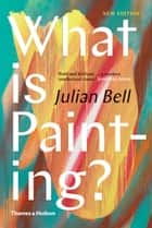 What is Painting? (Second Edition) ebook by Julian Bell