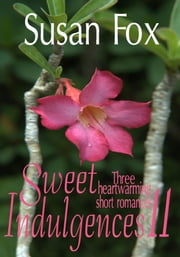Sweet Indulgences 11: Three heartwarming short romances ebook by Susan Fox