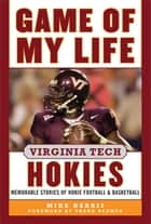 Game of My Life Virginia Tech Hokies - Memorable Stories of Hokie Football and Basketball ebook by Mike Harris, Frank Beamer