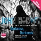 Darkness, Darkness audiobook by John Harvey