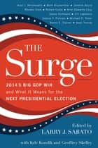 The Surge - 2014's Big GOP Win and What It Means for the Next Presidential Election ebook by Larry J. Sabato, Kyle Kondik, Geoffrey Skelley,...