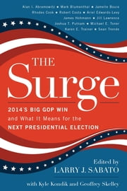 The Surge - 2014's Big GOP Win and What It Means for the Next Presidential Election ebook by Larry J. Sabato,Kyle Kondik,Geoffrey Skelley,Alan I. Abramowitz,Mark Blumenthal,Jamelle Bouie,Rhodes Cook,Robert Costa,Ariel Edwards-Levy,James Hohmann,Jill Lawrence,Joshua T. Putnam,Michael E. Toner,Karen E. Trainer,Sean Trende
