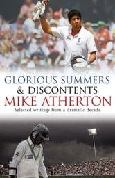 Glorious Summers and Discontents - Looking back on the ups and downs from a dramatic decade ebook by Mike Atherton