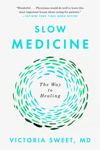 Slow Medicine - The Way to Healing ebook by Victoria Sweet