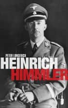 Heinrich Himmler: A Life ebook by Peter Longerich