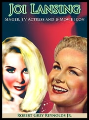 Joi Lansing Singer, TV Actress And B-Movie Icon ebook by Robert Grey Reynolds Jr