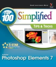 Photoshop Elements 7 - Top 100 Simplified Tips and Tricks ebook by Rob Sheppard