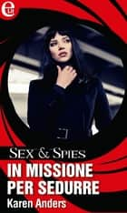 In missione per sedurre ebook by Karen Anders