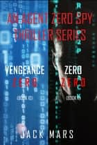 Agent Zero Spy Thriller Bundle: Vengeance Zero (#10) and Zero Zero (#11) ebook by Jack Mars