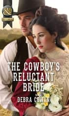 The Cowboy's Reluctant Bride (Mills & Boon Historical) ebook by Debra Cowan