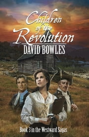 Children of the Revolution: Book 3 in The Westward Sagas ebook by David Bowles